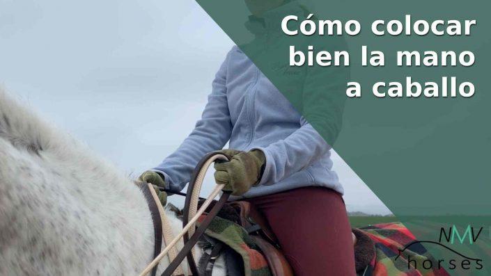 como colocar bien la mano a caballo